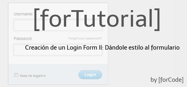Creación de un Login Form II: Dándole estilo al formulario